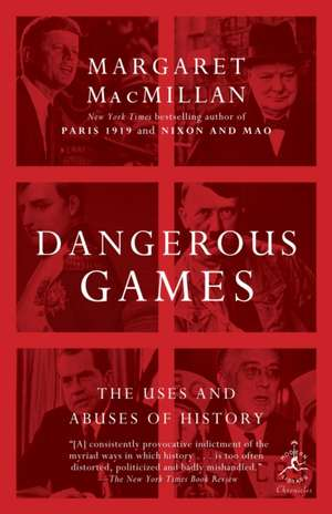 Dangerous Games:  The Uses and Abuses of History de Margaret Macmillan