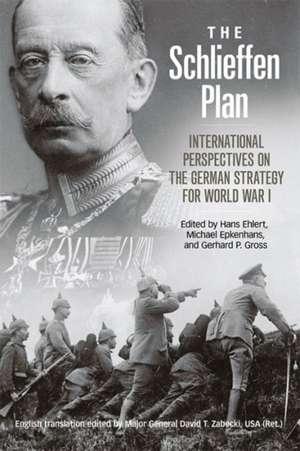 The Schlieffen Plan:  International Perspectives on the German Strategy for World War I de Hans Ehlert