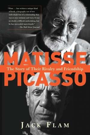 Matisse and Picasso: The Story of Their Rivalry and Friendship de Jack Flam