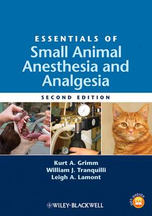 Essentials of Small Animal Anesthesia and Analgesia de Kurt A. Grimm