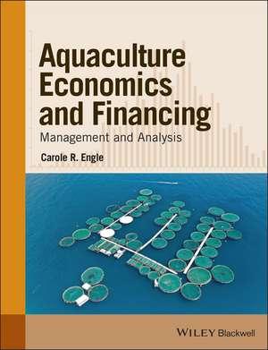 Aquaculture Economics and Financing: Management and Analysis de Carole R. Engle