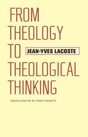 From Theology to Theological Thinking de Jean-Yves Lacoste