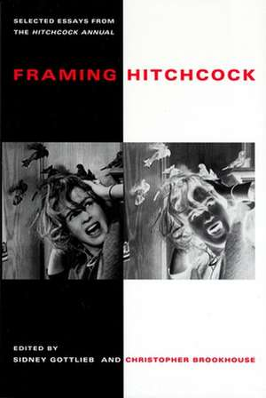 Framing Hitchcock:  Selected Essays from the Hitchock Annual de Sidney Gottlieb