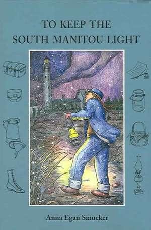 To Keep the South Manitou Light de Anna Egan Smucker