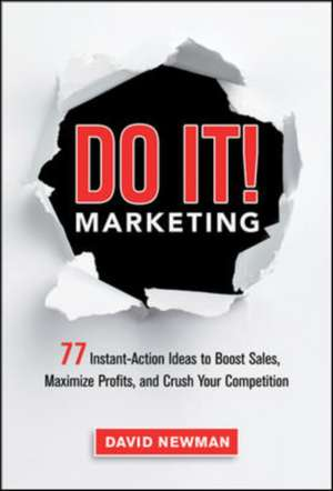 Do It! Marketing: 77 Instant-Action Ideas to Boost Sales, Maximize Profits, and Crush Your Competition de David Newman