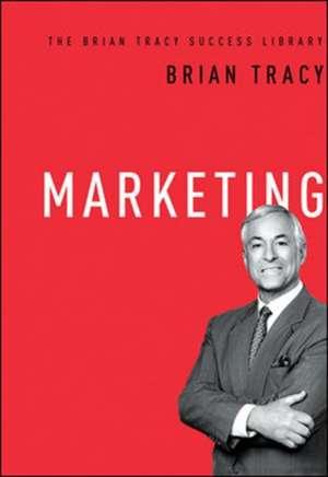 Marketing (The Brian Tracy Success Library) de Brian Tracy