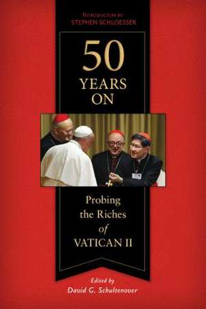 50 Years on:  Probing the Riches of Vatican II de Stephen Schloesser