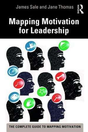 Mapping Motivation for Leadership de UK) Sale, James (Motivational Maps Limited