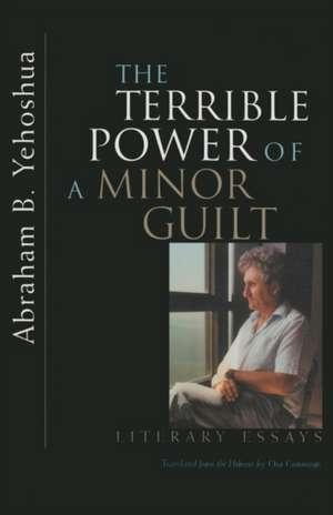 The Terrible Power of a Minor Guilt:  Literary Essays de Abraham B. Yehoshua