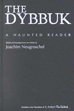 "The Dybbuk and the Yiddish Imagination: ""A Haunted Reader"" de Joachim Neugroschel"