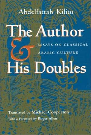 The Author and His Doubles:  Essays on Classical Arabic Culture de Abdelfattah Kilito