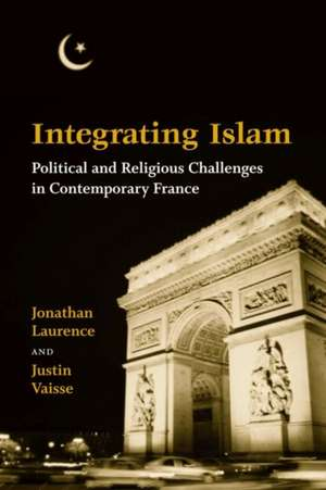 Integrating Islam: Political and Religious Challenges in Contemporary France de Jonathan Laurence