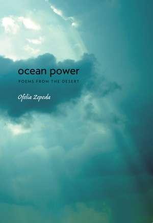 Ocean Power: Poems from the Desert de Ofelia Zepeda