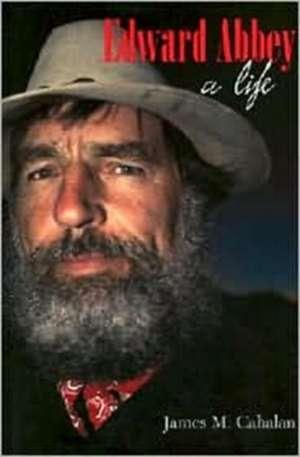 Edward Abbey: A Life de James M. Cahalan