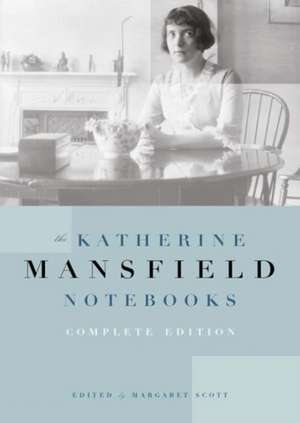 Katherine Mansfield Notebooks: Complete Edition de Katherine Mansfield