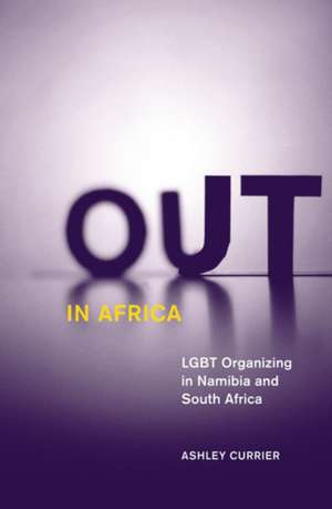 Out in Africa: LGBT Organizing in Namibia and South Africa de Ashley Currier