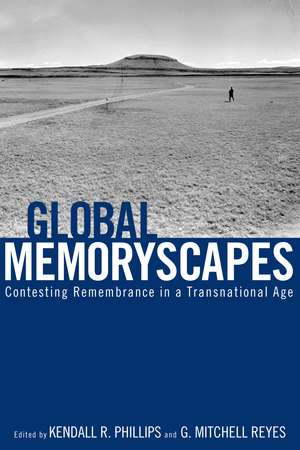Global Memoryscapes: Contesting Remembrance in a Transnational Age de Kendall R. Phillips