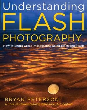 Understanding Flash Photography de Bryan Peterson