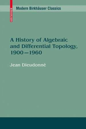 A History Of Algebraic And Differential Topology  1900 - 1960