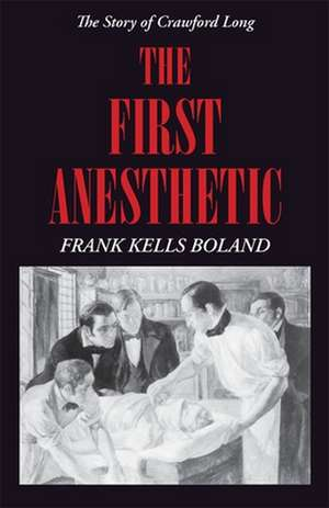 The First Anesthetic:  The Story of Crawford Long de Frank Kells Boland