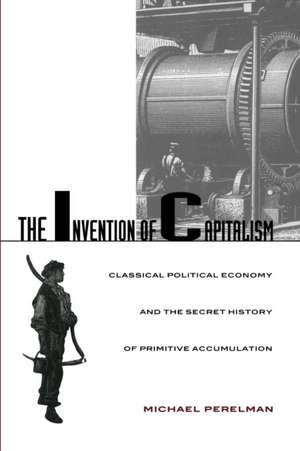 Invention of Capitalism-PB:  All-Girl Bands of the 1940s de California State University, Chico, California, USA) Perelman, Michael (Professor of Economics
