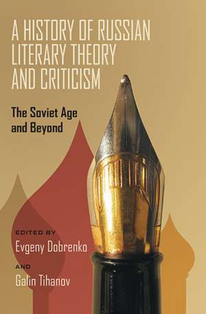 A History of Russian Literary Theory and Criticism: The Soviet Age and Beyond de Evgeny Dobrenko