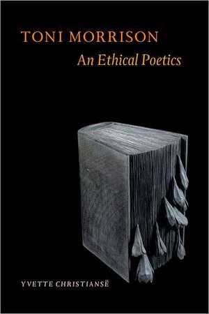 Toni Morrison:  An Ethical Poetics de Yvette Christians