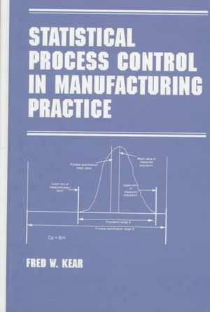 Statistical Process Control in Manufacturing Practice de Fred W. Kear