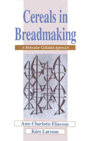 Cereals in Breadmaking de Ann-Charlotte Eliasson