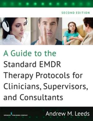 A Guide to the Standard EMDR Therapy Protocols for Clinicians, Supervisors, and Consultants