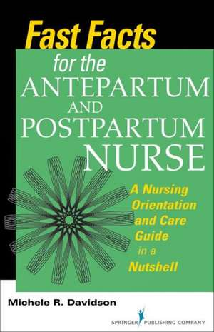 Fast Facts for the Antepartum and Postpartum Nurse:  A Nursing Orientation and Care Guide in a Nutshell de Michele R. Davidson