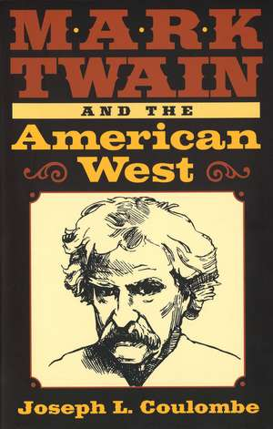Mark Twain and the American West de Joseph L. Coulombe
