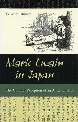 Mark Twain in Japan: The Cultural Reception of an American Icon de Tsuyoshi Ishihara