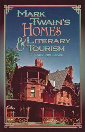 Mark Twain's Homes and Literary Tourism de Hilary Iris Lowe