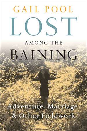 Lost Among the Baining: Adventure, Marriage, and Other Fieldwork de Gail Pool