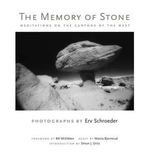 The Memory of Stone:  Meditations on the Canyons of the West de Erv Schroeder