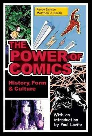 The Power of Comics: History, Form and Culture de PhD Randy Duncan