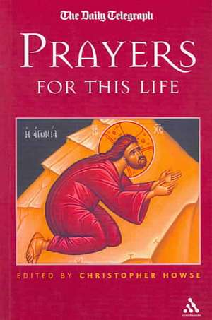 Prayers for This Life de Christopher Howse