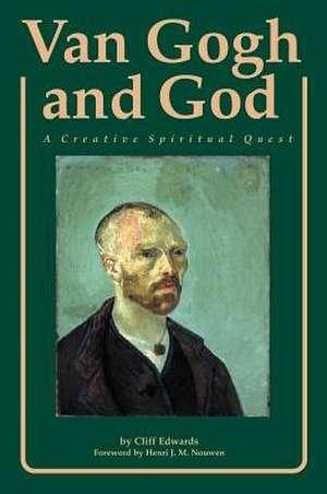 Van Gogh and God:  A Creative Spiritual Quest de Cliff Edwards