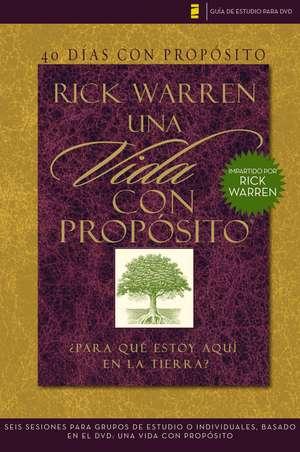 40 días con propósito- Guía de estudio del DVD: Seis sesiones para grupos de estudio o individuales basado en el DVD: Una vida con propósito de Rick Warren
