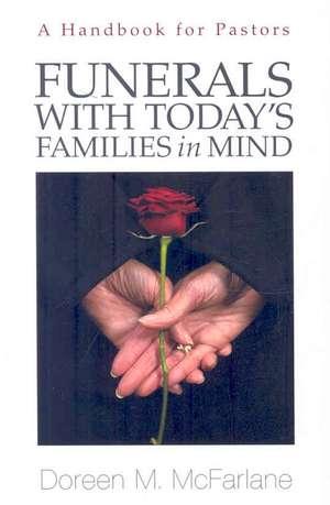 Funerals with Today's Families in Mind:  A Handbook for Pastors de Doreen M. McFarlane