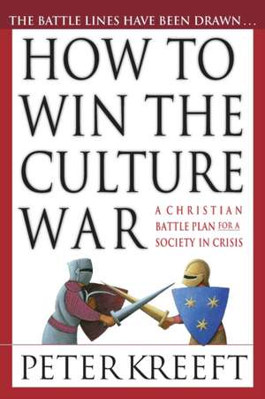 How to Win the Culture War:  Avoiding the Slippery Slope to Moral Failure de Peter Kreeft