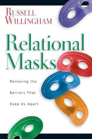 Relational Masks:  Removing the Barriers That Keep Us Apart de Russell Willingham