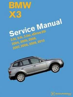 BMW X3 (E83) Service Manual:  2.5i, 3.0i, 3.0si, Xdrive 30i de Bentley Publishers