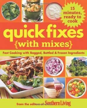Quick Fixes with Mixes: Fast Cooking with Bagged, Bottled & Frozen Ingredients de Editors of Southern Living Magazine