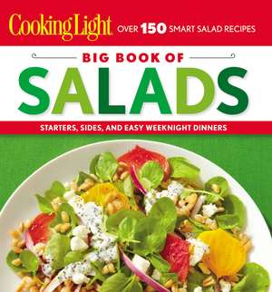 Cooking Light Big Book of Salads: Starters, Sides and Easy Weeknight Dinners de Cooking Light