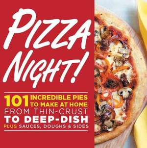 Pizza Night!: 101 Incredible Pies to Make at Home--From Thin-Crust to Deep-Dish Plus Sauces, Doughs, and Sides de Oxmoor House