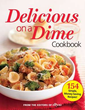 All You Delicious on a Dime: 154 Simple, Money-Saving Recipes de Editors Of All You