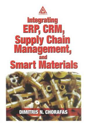 Integrating Erp, Crm, Supply Chain Management, and Smart Materials de Dimitris N. Chorafas