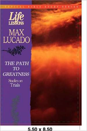 The Path to Greatness:  Studies on Trials de Max Lucado